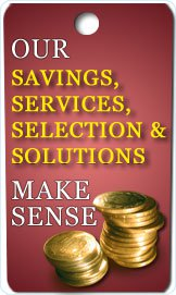 OUR SAVINGS, SERVICES, SELECTION,ETC... MAKE SENSE